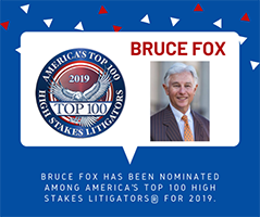 Bruce Fox Has Been Nominated Among America's Top 100 High Stakes Litigators For 2019